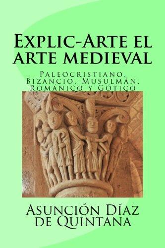 Explic-arte: Paleocristiano, Bizantino, Musulmán, Románico y Gótico: Volume 2 (Historia del Arte)