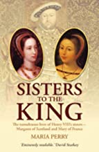 Sisters to the King: The Tumultuous Lives of Henry VIII
