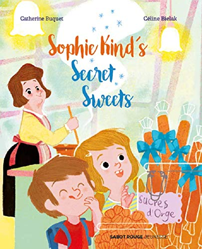 Sophie Kind's Secret Sweets (Sabot Rouge Jeunesse) (English Edition)