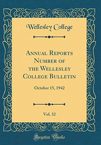Annual Reports Number of the Wellesley College Bulletin, Vol. 32: October 15, 1942 (Classic Reprint)