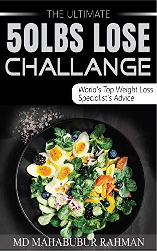 The Ultimate 50 lbs Loss Challenge: World's Top Weight Loss Specialist's Advice (English Edition)