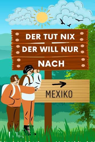 Der tut nix Der will nur nach Mexiko: Perfektes Geschenk für den Trip nach Mexiko für jeden Reisenden | Lustig Notizbuch Mexiko