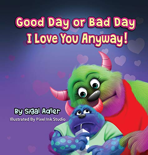 Good Day or Bad Day - I Love You Anyway!: Children's book about emotions (The Goodnight Monsters Bedtime Books)