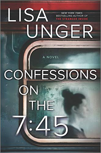 Confessions on the 7:45: A Novel by [Lisa Unger]