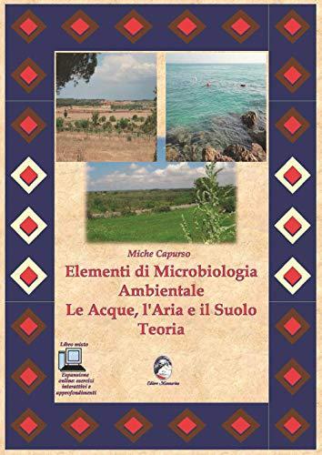 Elementi di microbiologia ambientale. Le acque, l'aria e il suolo. Teoria. Per le Scuole superiori. Con espansione online