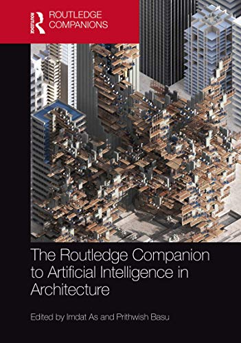The Routledge Companion to Artificial Intelligence in Architecture (English Edition)