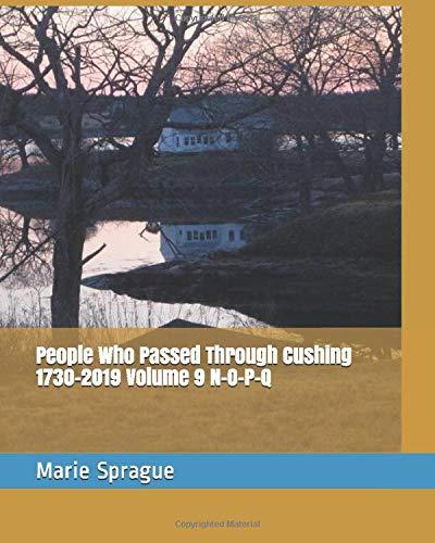 People Who Passed Through Cushing 1730-2019 Volume 9 N-O-P-Q