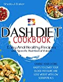 Dash Diet Cookbook: Easy and Healthy Recipes with Specific Nutritional Values. Change Your Eating Habits to Lower Your Blood Pressure and Lose Weight with Low Sodium Meals (English Edition)