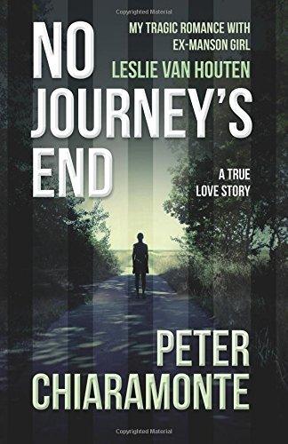 No Journey's End: My Tragic Romance with Ex-Manson Girl, Leslie Van Houten by Peter Chiaramonte (22-Jan-2015) Paperback