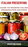 Italian Preserving: GUIDE TO MODERN ITALIAN PRESERVATION METHODS (English Edition)