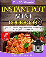 The 30-Minute Instant Pot Mini Cookbook: Quick and Delicious 3-Quart Pressure Cooker Recipes for Weight Loss and Health