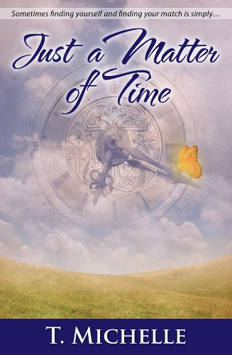 Book: Just a Matter of Time - a Time Travel Romance by T. Michelle