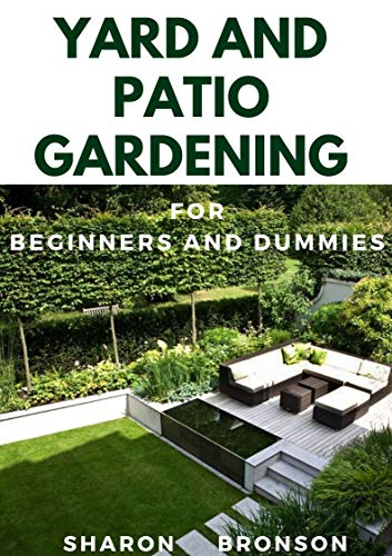 Yard and Patio Garden For Beginners and Dummies: Your DIY Manual to setting up a perfect yard and patio garden (English Edition)