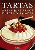 Tartas. Masas & Rellenos. Dulces & Saldas: Masas & rellenos - Dulces & saladas (Recetarios de la cocina moderna)