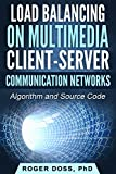 Load Balancing on Multimedia Client-Server Communication Networks: Algorithm and Source Code (English Edition)