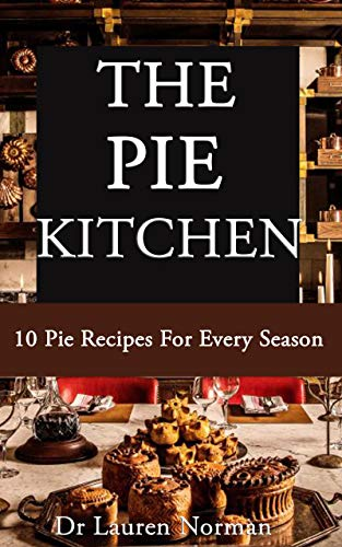 THE PIE KITCHEN: 10 Pie Recipes For Every Season (English Edition)