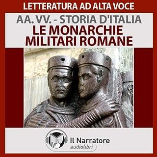 Le monarchie militari romane     Storia d'Italia 9              Di:                                                                                                                                 Autori Vari                               Letto da:                                                                                                                                 Eugenio Farn                      Durata:  56 min     8 recensioni     Totali 4,5