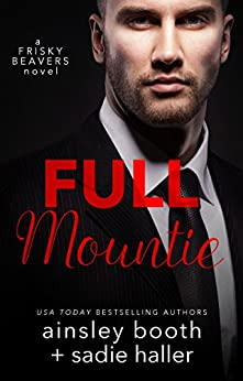 Full Mountie (Frisky Beavers Book 3) by [Ainsley Booth, Sadie Haller]