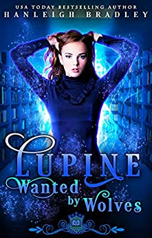 Lupine: Wanted by Wolves: A Wolf Shifter Mafia Reverse Harem (Spell Library: Lupine Book 2) by [Hanleigh Bradley, Silver Springs Library]