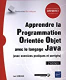 Apprendre la Programmation Orientée Objet avec le langage Java - (avec exercices...