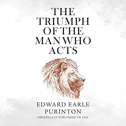The Triumph of the Man Who Acts Audiobook By Edward Earle Purinton cover art