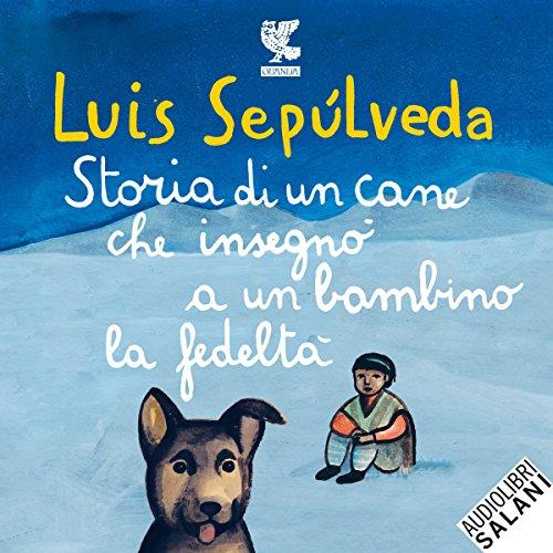 Storia di un cane che insegnò a un bambino la fedeltà                   Di:                                                                                                                                 Luis Sepúlveda                               Letto da:                                                                                                                                 Gino La Monica,                                                                                        Dante Biagioni                      Durata:  58 min     122 recensioni     Totali 4,4