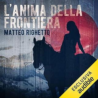 L'anima della frontiera                   Di:                                                                                                                                 Matteo Righetto                               Letto da:                                                                                                                                 Donato Sbodio                      Durata:  4 ore e 39 min     22 recensioni     Totali 4,6