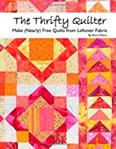 The Thrifty Quilter - Make (Nearly) Free Quilts from Leftover Fabric