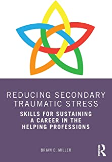 Reducing Secondary Traumatic Stress: Skills for Sustaining a Career in the Helping Professions