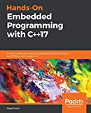 Hands-On Embedded Programming with C++17: Create versatile and robust embedded solutions for MCUs and RTOSes with modern C++ (English Edition)