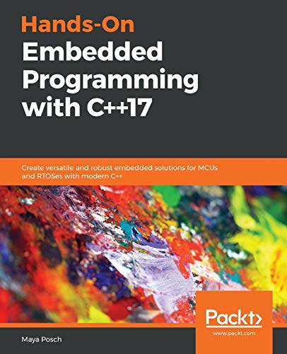 Hands-On Embedded Programming with C++17: Create versatile and robust...