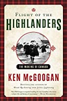 Flight of the Highlanders: The Making of Canada 1443452599 Book Cover