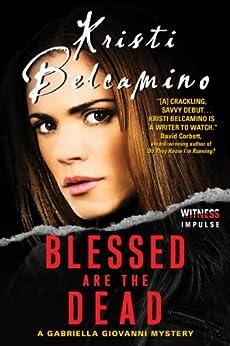 Blessed are the Dead: A Gabriella Giovanni Mystery (Gabriella Giovanni Mysteries Book 1) by [Kristi Belcamino]