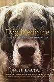 Dog Medicine: How My Dog Saved Me From Myself