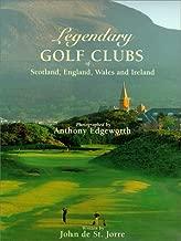 Legendary Golf Clubs of Scotland England Wales & Ireland