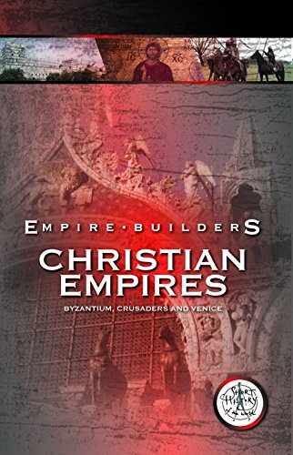 Empire Builders: Christian Empires: Byzantium, Crusaders and Venice
