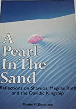 A Pearl in the Sand Reflections on Shavuos, Megilas Rus and the Davidic Kingship