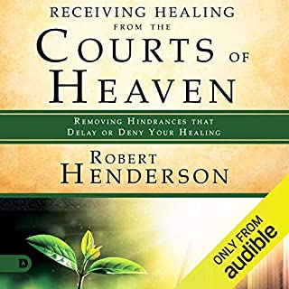 Receiving Healing from the Courts of Heaven: Removing Hindrances That Delay or Deny Healing audiobook cover art