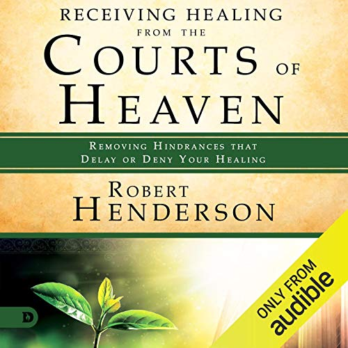 Receiving Healing from the Courts of Heaven: Removing Hindrances That Delay or Deny Healing cover art