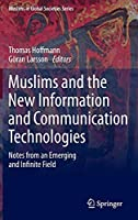 Muslims and the New Information and Communication Technologies: Notes from an Emerging and Infinite Field (Muslims in Global Societies Series (7))