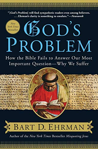 God's Problem: How the Bible Fails to Answer Our Most Important Question-Why We Suffer