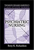 Delmar's Case Study Series: Psychiatric Nursing (Thomson Delmar Learning's Case Study) by Betty Kehl Richardson (2006-09-13)