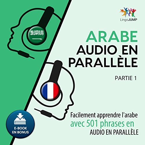 Arabe audio en parallèle - Facilement apprendre l'arabe avec 501 phrases en audio en parallèle - Partie 1                   Written by:                                                                                                                                 Lingo Jump                               Narrated by:                                                                                                                                 Lingo Jump                      Length: 10 hrs and 37 mins     1 rating     Overall 4.0