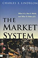 The Market System: What It Is, How It Works, and What To Make of It (The Institution for Social and Policy Studies)