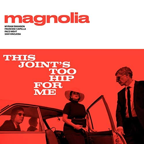 Magnolia & Myriam Swanson feat. Francesc Capella, Paco Weht & Xavi Hinojosa