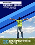 Christian Beliefs: 20 Life Transforming Truths - Leader's Guide