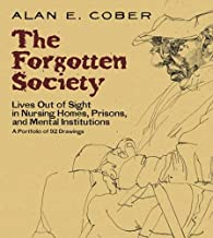 The Forgotten Society: Lives Out of Sight in Nursing Homes, Prisons, and Mental Institutions: A Portfolio of 92 Drawings (...