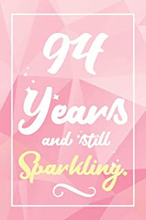 94 Years And Still Sparkling: Lined Journal / Notebook - Cute and Funny 94 yr Old Gift, Fun And Practical Alternative to a Card - 94th Birthday Gifts For Women