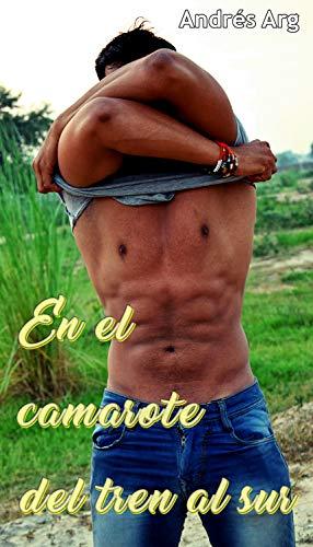Relatos eróticos: En el camarote del tren del sur. historias de sexo explícito, pasión y erotismo. Amor o romance, traición y placer. (EroticArg nº 2)