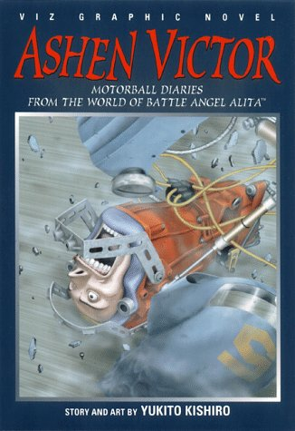 Ashen Victor 1: Motorball Diaries from the World of Battle Angel Alita
